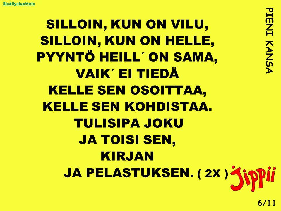 SILLOIN, KUN ON VILU, SILLOIN, KUN ON HELLE, PYYNTÖ HEILL´ ON SAMA,