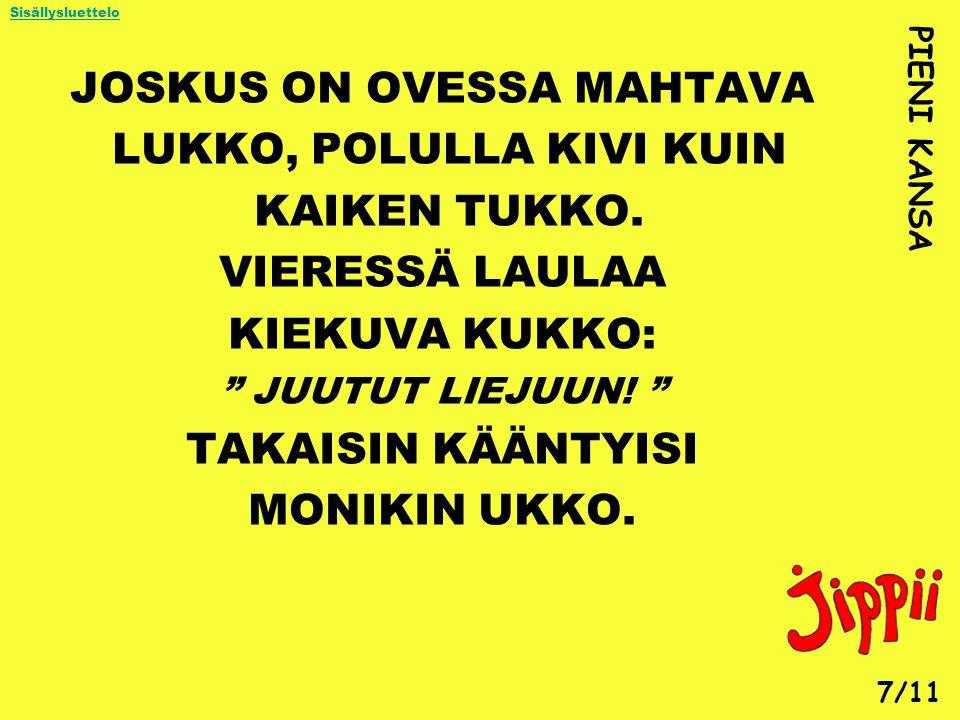 JOSKUS ON OVESSA MAHTAVA LUKKO, POLULLA KIVI KUIN KAIKEN TUKKO.
