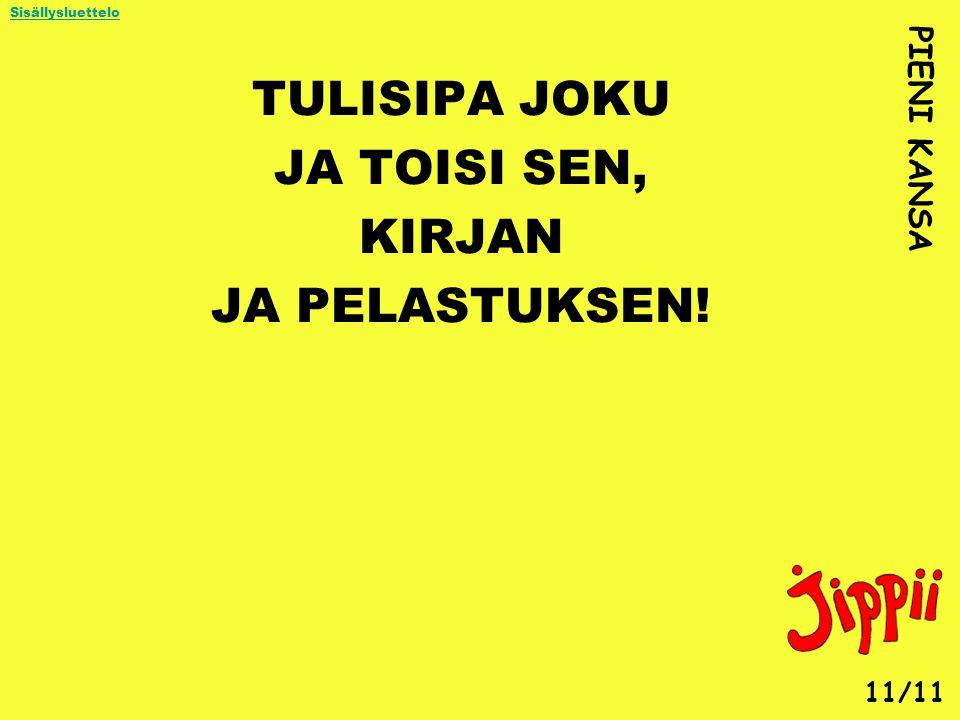 TULISIPA JOKU JA TOISI SEN, KIRJAN JA PELASTUKSEN! PIENI KANSA 11/11