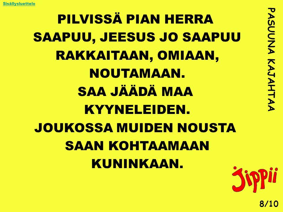 SAAPUU, JEESUS JO SAAPUU RAKKAITAAN, OMIAAN, NOUTAMAAN. SAA JÄÄDÄ MAA