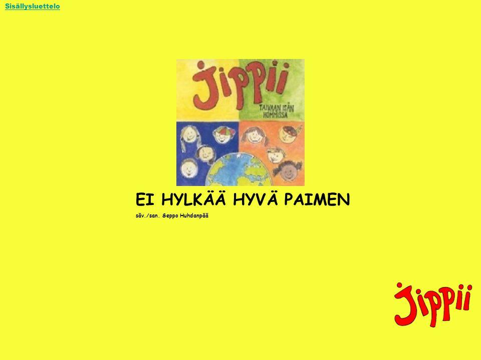 Sisällysluettelo EI HYLKÄÄ HYVÄ PAIMEN säv./san. Seppo Huhdanpää