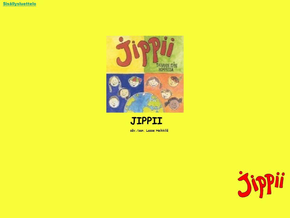 Sisällysluettelo JIPPII säv./san. Lasse Heikkilä