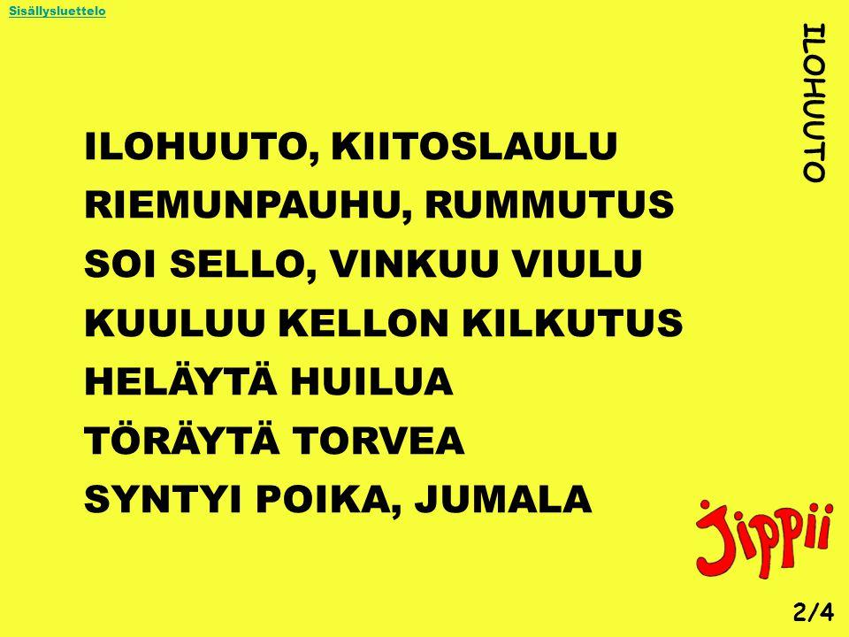KUULUU KELLON KILKUTUS HELÄYTÄ HUILUA TÖRÄYTÄ TORVEA