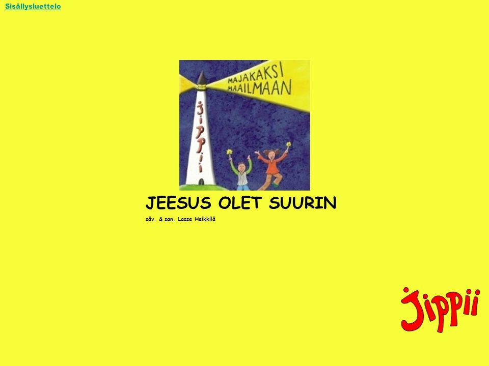 Sisällysluettelo JEESUS OLET SUURIN säv. & san. Lasse Heikkilä