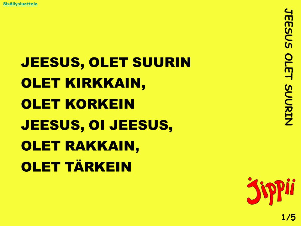 JEESUS, OLET SUURIN OLET KIRKKAIN, OLET KORKEIN JEESUS, OI JEESUS,