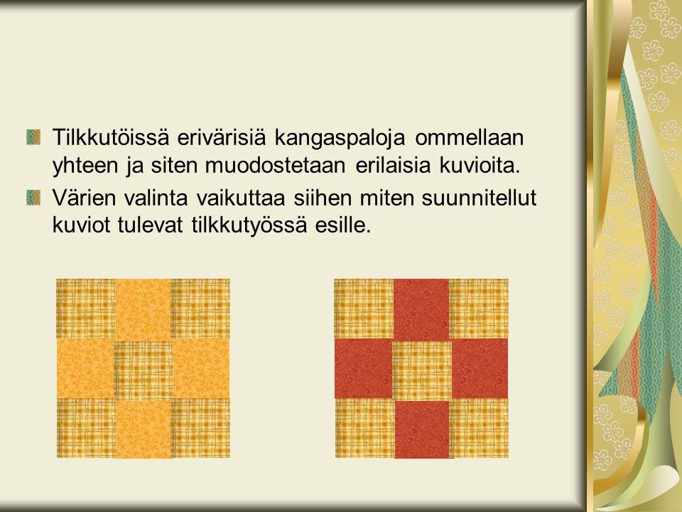 Tilkkutöissä erivärisiä kangaspaloja ommellaan yhteen ja siten muodostetaan erilaisia kuvioita.
