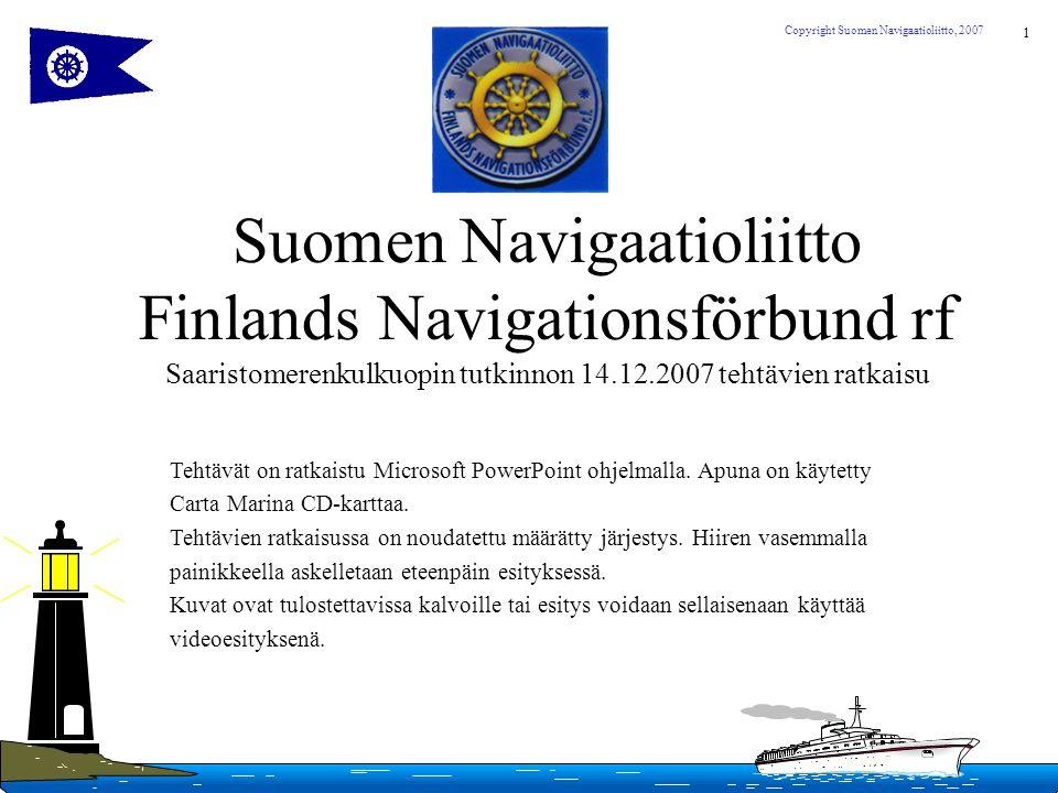 Suomen Navigaatioliitto Finlands Navigationsförbund rf Saaristomerenkulkuopin tutkinnon 14.12.2007 tehtävien ratkaisu