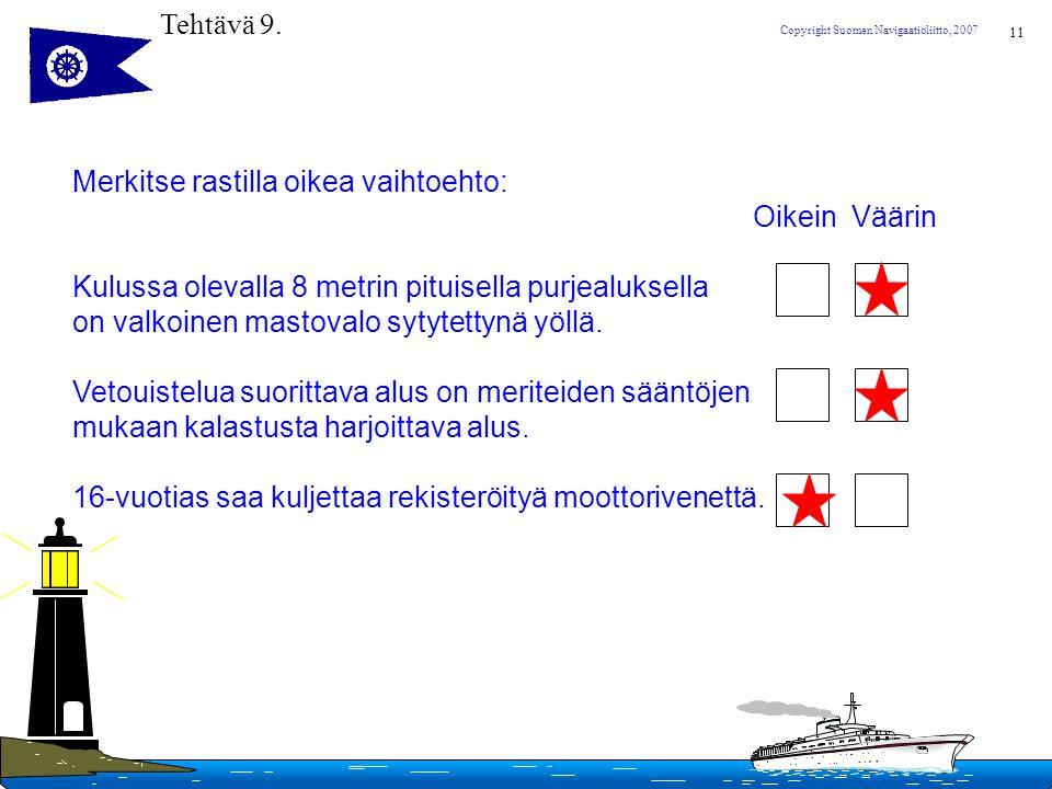 Tehtävä 9. Merkitse rastilla oikea vaihtoehto: Oikein Väärin. Kulussa olevalla 8 metrin pituisella purjealuksella.