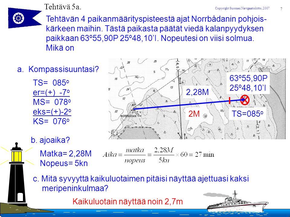 Tehtävä 5a. Tehtävän 4 paikanmäärityspisteestä ajat Norrbådanin pohjois- kärkeen maihin. Tästä paikasta päätät viedä kalanpyydyksen.
