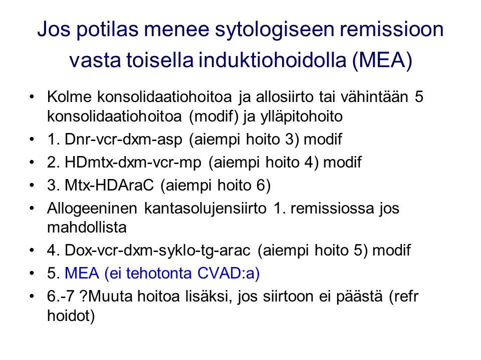 Jos potilas menee sytologiseen remissioon vasta toisella induktiohoidolla (MEA)