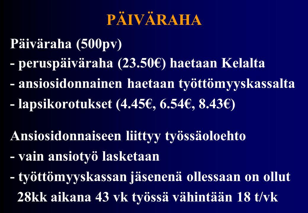 PÄIVÄRAHA Päiväraha (500pv) - peruspäiväraha (23.50€) haetaan Kelalta