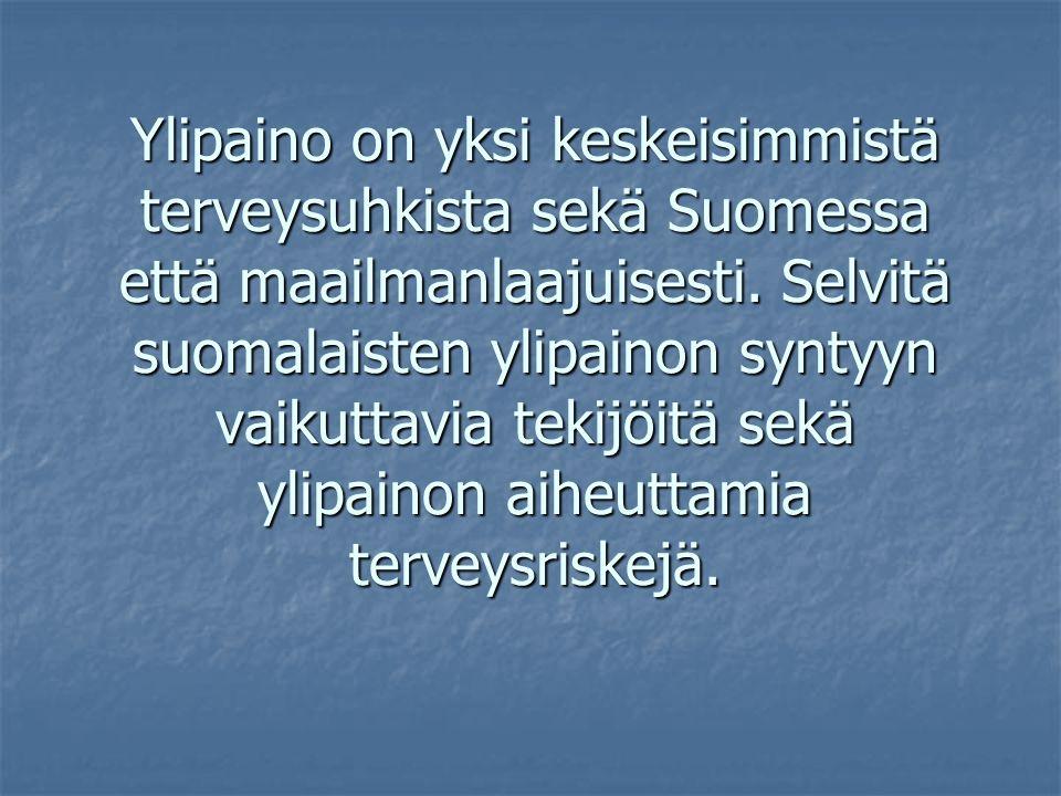 Ylipaino on yksi keskeisimmistä terveysuhkista sekä Suomessa että maailmanlaajuisesti.
