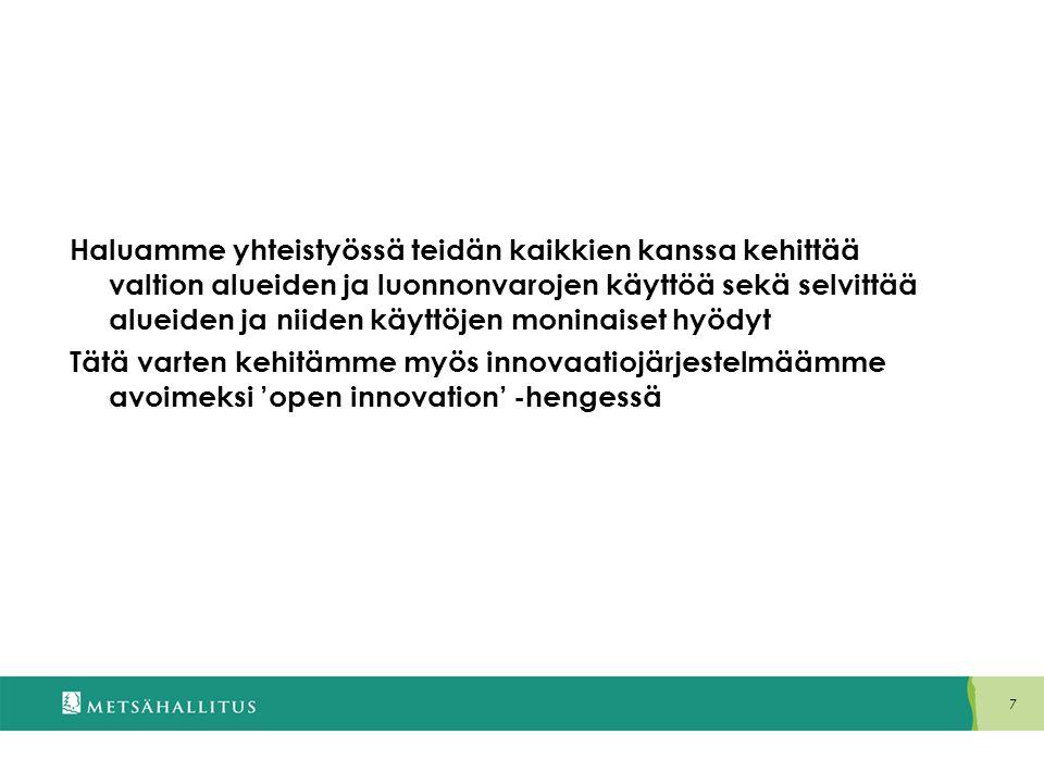 Haluamme yhteistyössä teidän kaikkien kanssa kehittää valtion alueiden ja luonnonvarojen käyttöä sekä selvittää alueiden ja niiden käyttöjen moninaiset hyödyt Tätä varten kehitämme myös innovaatiojärjestelmäämme avoimeksi 'open innovation' -hengessä