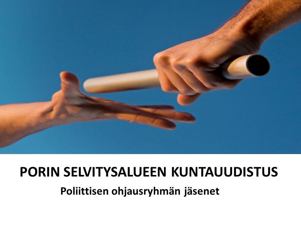 PORIN SELVITYSALUEEN KUNTAUUDISTUS Poliittisen ohjausryhmän jäsenet