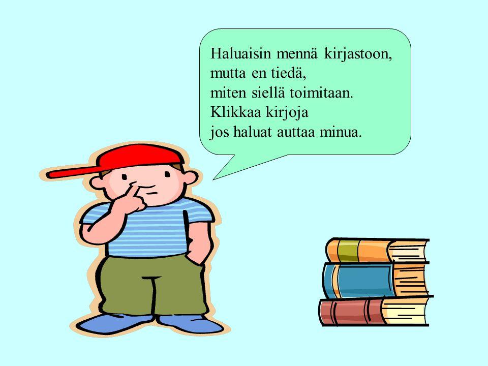 Haluaisin mennä kirjastoon,