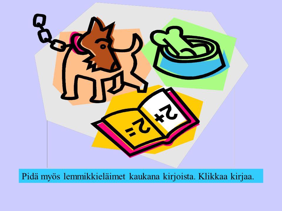 Pidä myös lemmikkieläimet kaukana kirjoista. Klikkaa kirjaa.