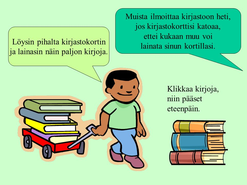 Muista ilmoittaa kirjastoon heti, jos kirjastokorttisi katoaa,