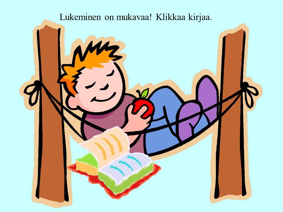 Lukeminen on mukavaa! Klikkaa kirjaa.