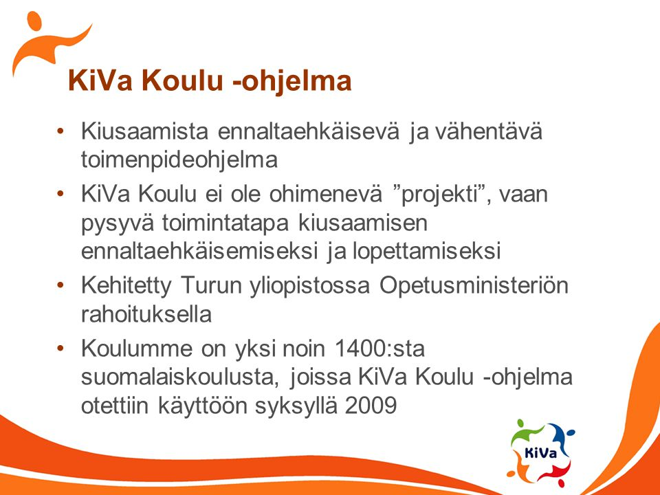 KiVa Koulu -ohjelma Kiusaamista ennaltaehkäisevä ja vähentävä toimenpideohjelma.