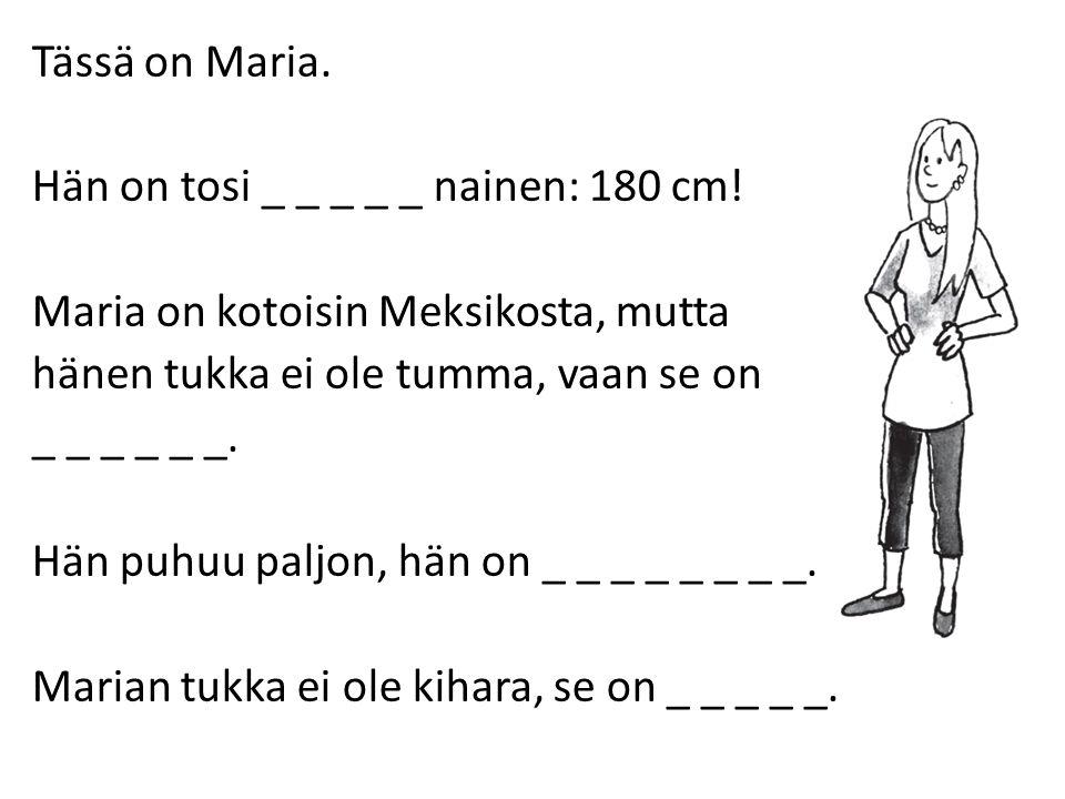 Tässä on Maria. Hän on tosi _ _ _ _ _ nainen: 180 cm