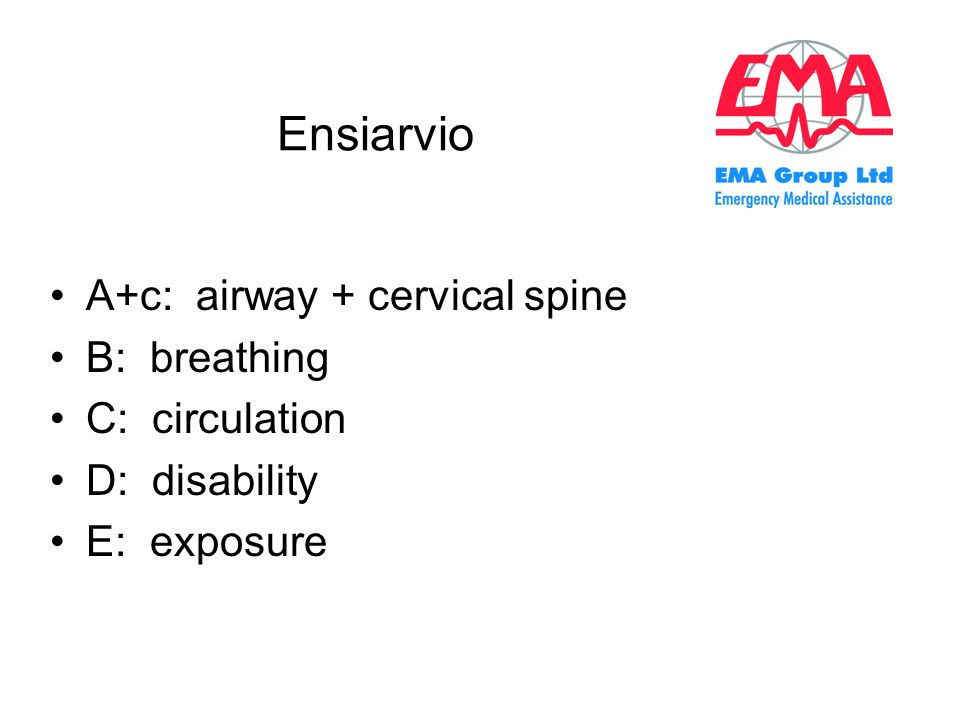 Ensiarvio A+c: airway + cervical spine B: breathing C: circulation
