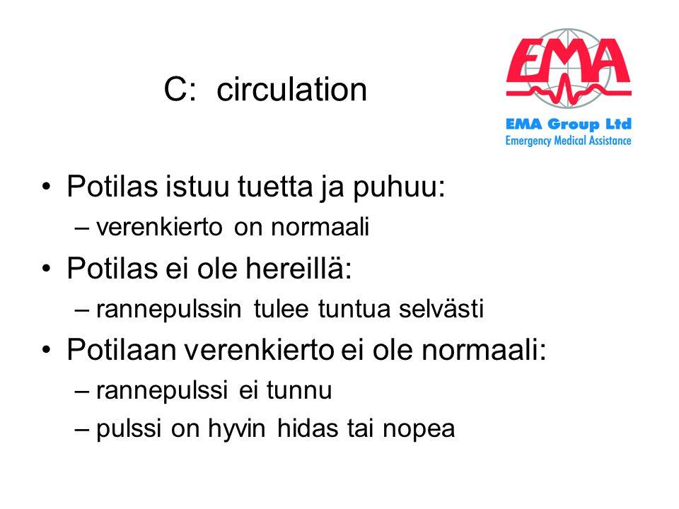 C: circulation Potilas istuu tuetta ja puhuu: Potilas ei ole hereillä: