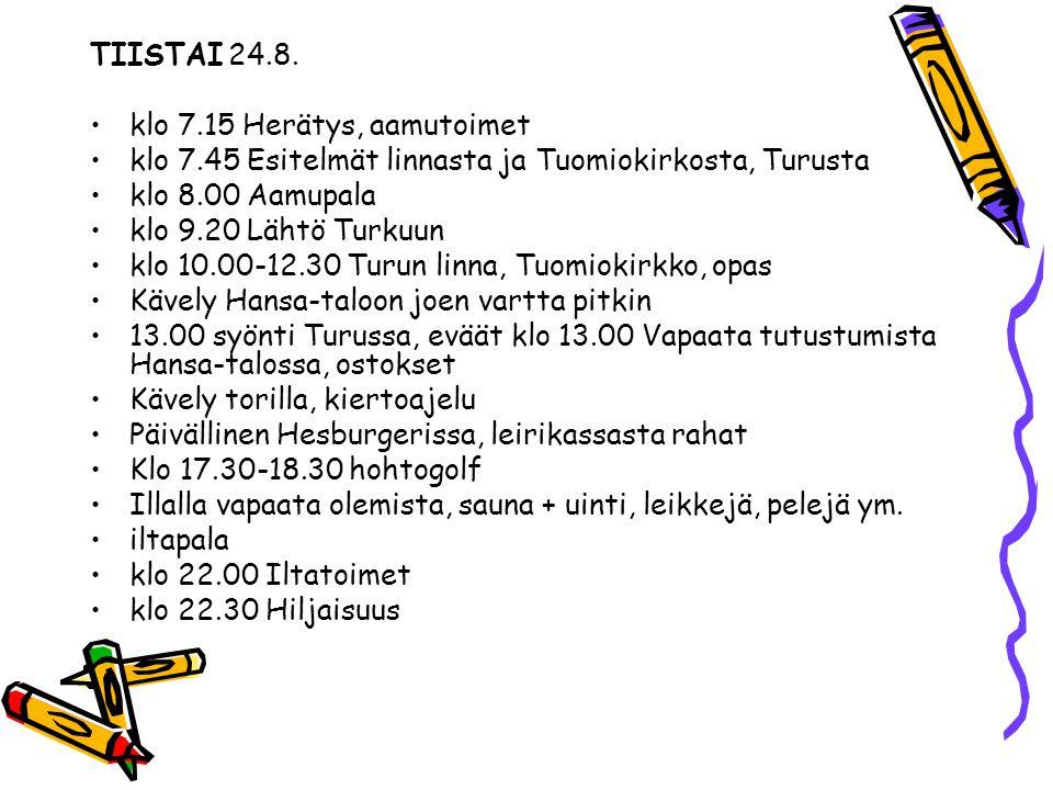 TIISTAI 24.8. klo 7.15 Herätys, aamutoimet. klo 7.45 Esitelmät linnasta ja Tuomiokirkosta, Turusta.