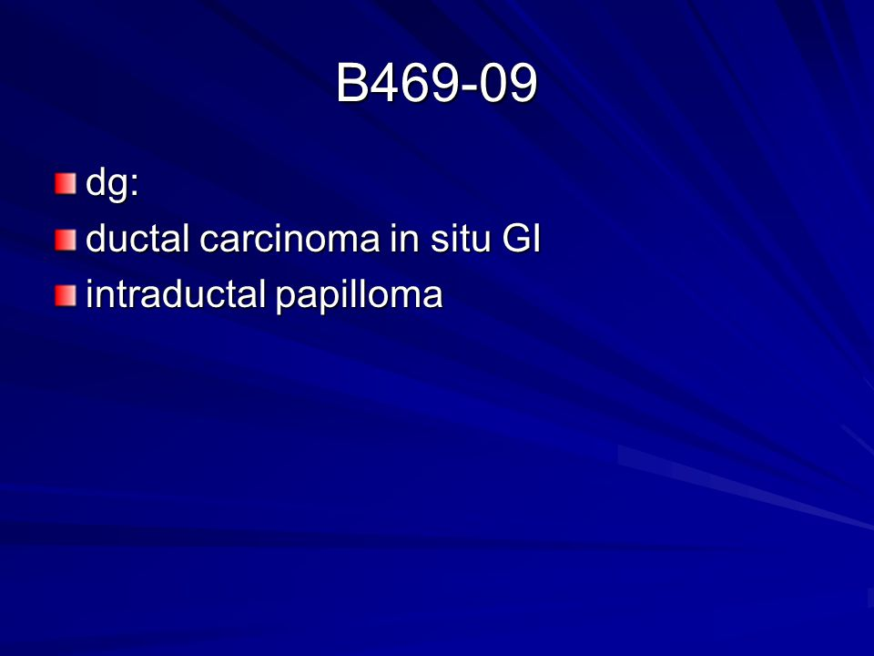 B469-09 dg: ductal carcinoma in situ GI intraductal papilloma