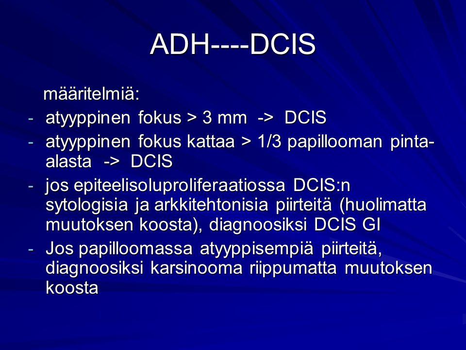 ADH----DCIS määritelmiä: atyyppinen fokus > 3 mm -> DCIS