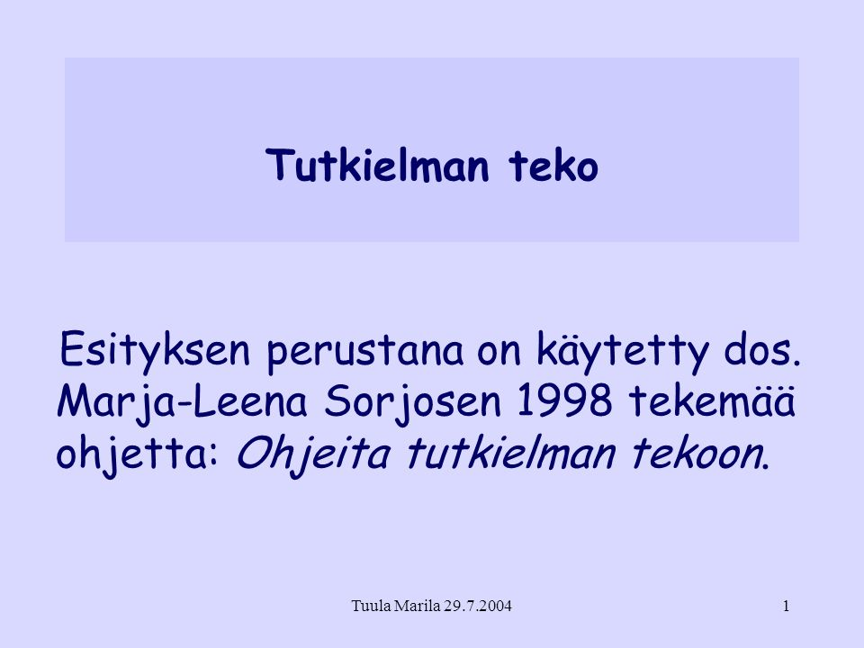 Tutkielman teko Esityksen perustana on käytetty dos. Marja-Leena Sorjosen 1998 tekemää ohjetta: Ohjeita tutkielman tekoon.