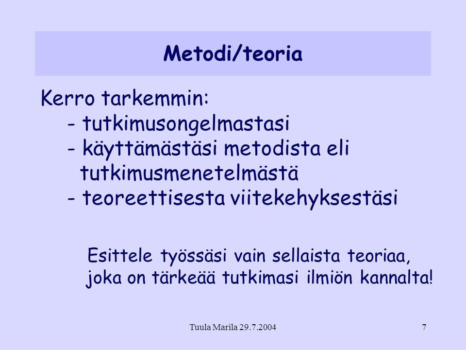 Metodi/teoria Kerro tarkemmin: - tutkimusongelmastasi - käyttämästäsi metodista eli tutkimusmenetelmästä - teoreettisesta viitekehyksestäsi.
