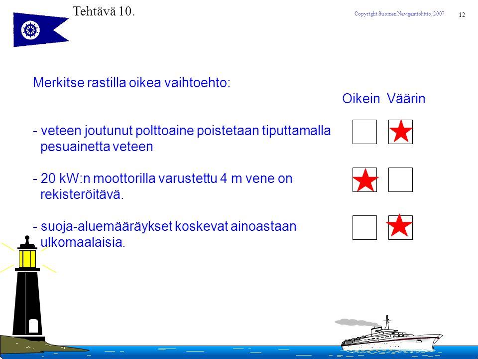 Tehtävä 10. Merkitse rastilla oikea vaihtoehto: Oikein Väärin. veteen joutunut polttoaine poistetaan tiputtamalla.