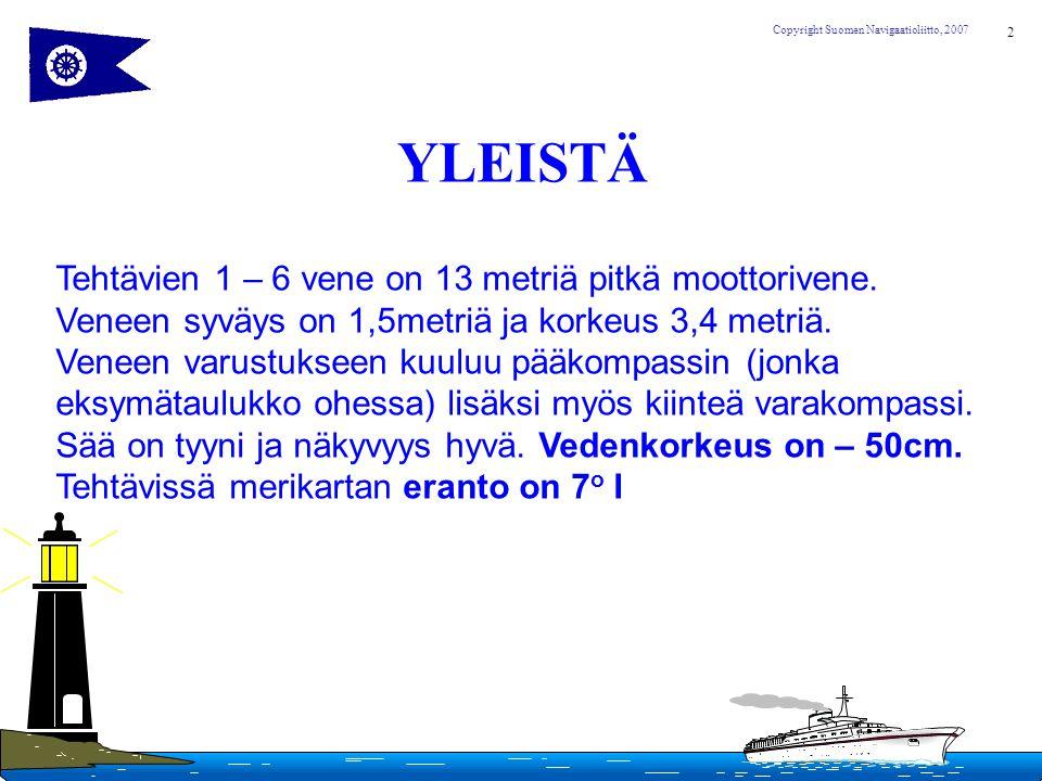 YLEISTÄ Tehtävien 1 – 6 vene on 13 metriä pitkä moottorivene.
