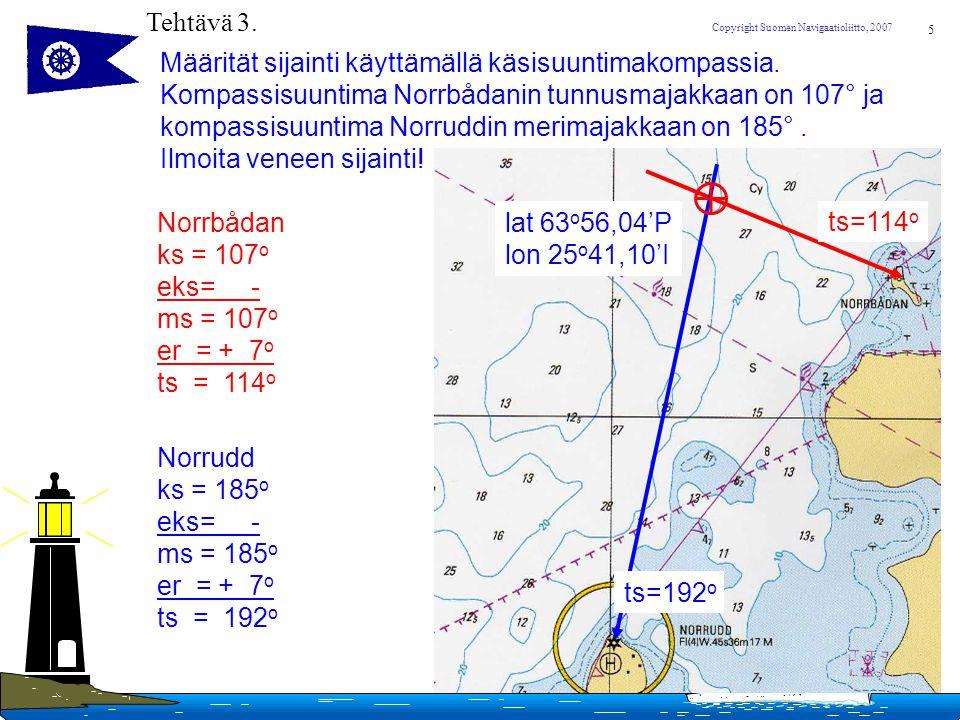 Tehtävä 3. Määrität sijainti käyttämällä käsisuuntimakompassia. Kompassisuuntima Norrbådanin tunnusmajakkaan on 107° ja.