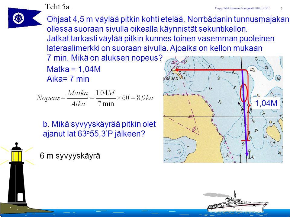 Teht 5a. Ohjaat 4,5 m väylää pitkin kohti etelää. Norrbådanin tunnusmajakan. ollessa suoraan sivulla oikealla käynnistät sekuntikellon.