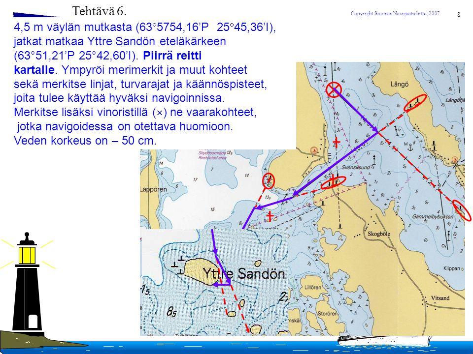 Tehtävä 6. 4,5 m väylän mutkasta (635754,16'P 2545,36'I), jatkat matkaa Yttre Sandön eteläkärkeen.