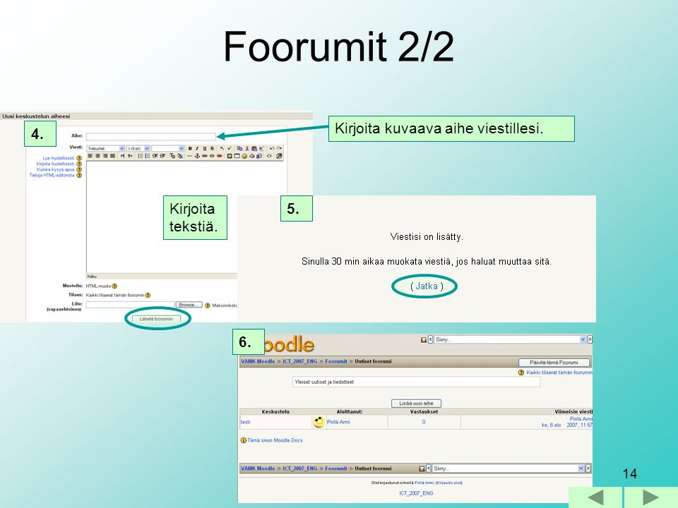 Foorumit 2/2 Kirjoita kuvaava aihe viestillesi. 4. Kirjoita tekstiä.