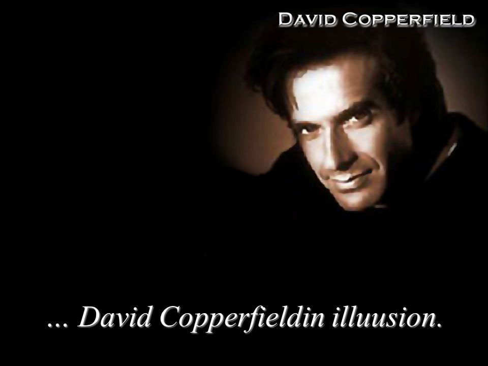 … David Copperfieldin illuusion.