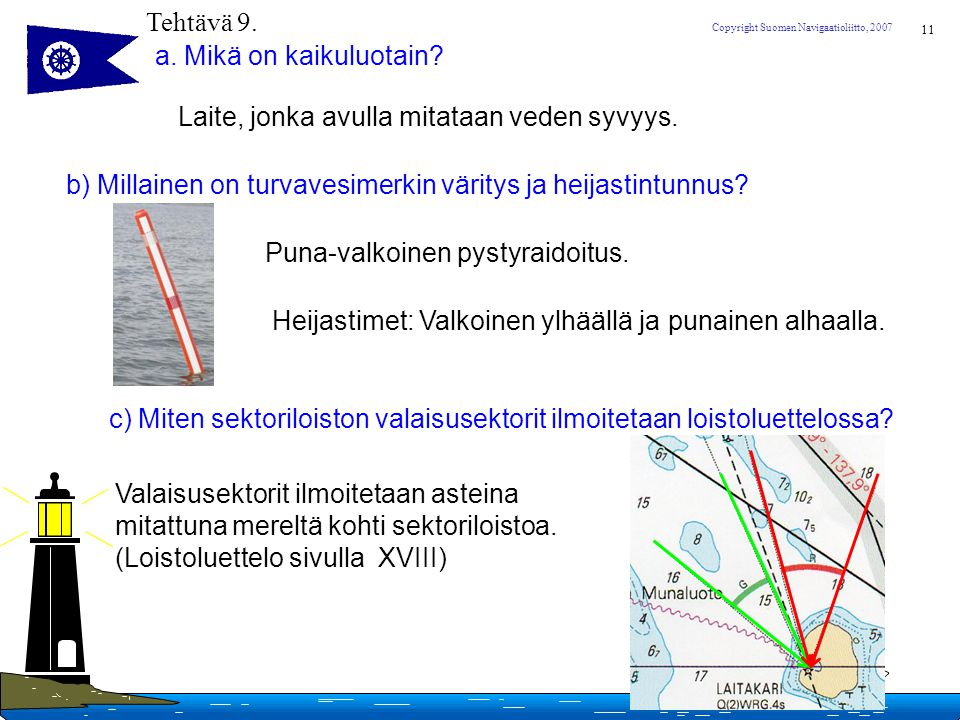 Tehtävä 9. a. Mikä on kaikuluotain Laite, jonka avulla mitataan veden syvyys. b) Millainen on turvavesimerkin väritys ja heijastintunnus