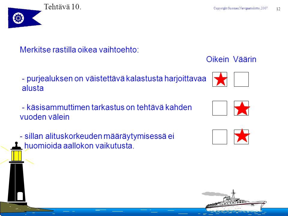 Tehtävä 10. Merkitse rastilla oikea vaihtoehto: Oikein Väärin. - purjealuksen on väistettävä kalastusta harjoittavaa.