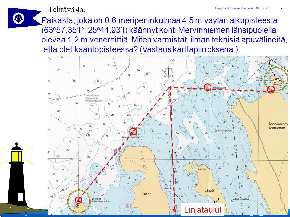 Tehtävä 4a. Paikasta, joka on 0,6 meripeninkulmaa 4,5 m väylän alkupisteestä. (63o57,35'P; 25o44,93'I) käännyt kohti Mervinniemen länsipuolella.
