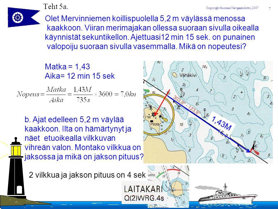 Teht 5a. Olet Mervinniemen koillispuolella 5,2 m väylässä menossa. kaakkoon. Viiran merimajakan ollessa suoraan sivulla oikealla.