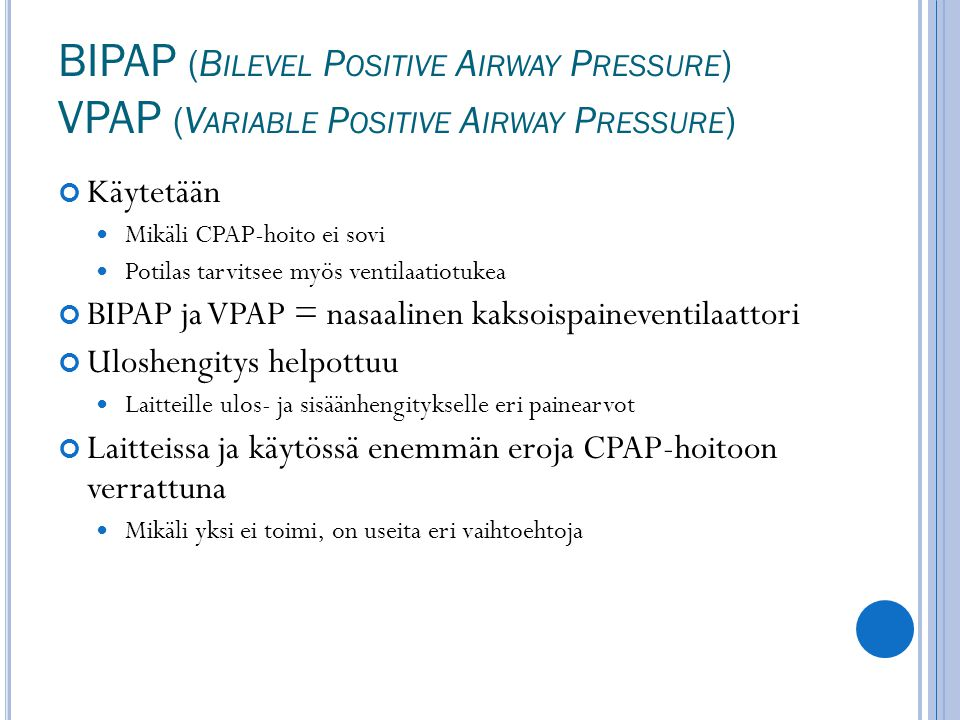 BIPAP (Bilevel Positive Airway Pressure) VPAP (Variable Positive Airway Pressure)