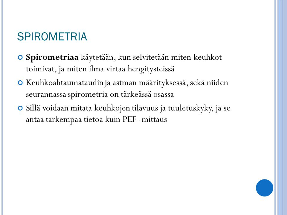 SPIROMETRIA Spirometriaa käytetään, kun selvitetään miten keuhkot toimivat, ja miten ilma virtaa hengitysteissä.