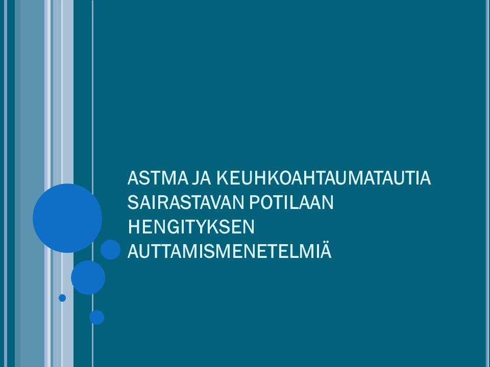 ASTMA JA KEUHKOAHTAUMATAUTIA SAIRASTAVAN POTILAAN HENGITYKSEN AUTTAMISMENETELMIÄ