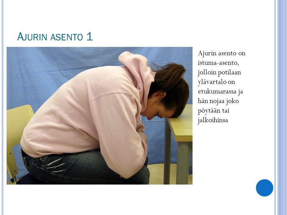Ajurin asento 1 Ajurin asento on istuma-asento, jolloin potilaan ylävartalo on etukumarassa ja hän nojaa joko pöytään tai jalkoihinsa.