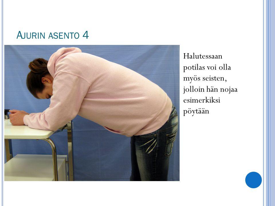 Ajurin asento 4 Halutessaan potilas voi olla myös seisten, jolloin hän nojaa esimerkiksi pöytään