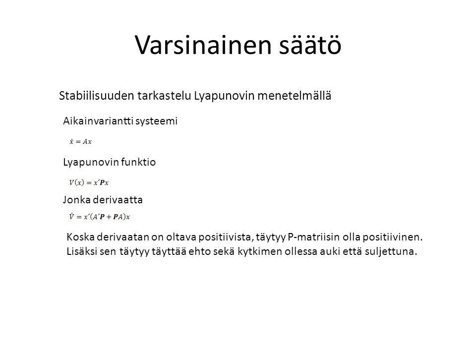 Varsinainen säätö Stabiilisuuden tarkastelu Lyapunovin menetelmällä