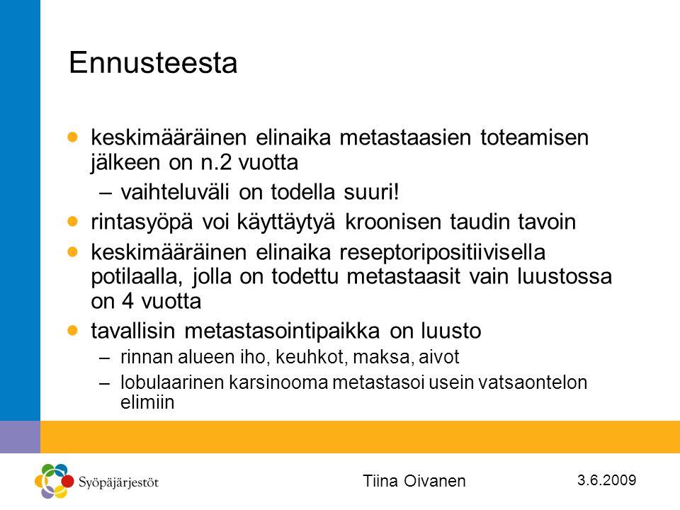 Ennusteesta keskimääräinen elinaika metastaasien toteamisen jälkeen on n.2 vuotta. vaihteluväli on todella suuri!