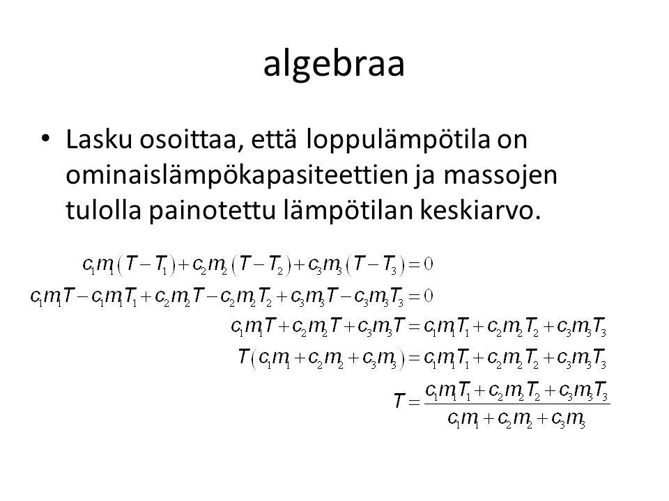 algebraa Lasku osoittaa, että loppulämpötila on ominaislämpökapasiteettien ja massojen tulolla painotettu lämpötilan keskiarvo.
